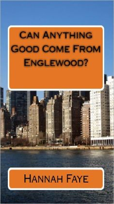 Can Anything Good Come From Englewood