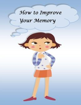 How to Improve Your Memory: Memory Power and Memory Skills, Memory Techniques, Memory Exercises, Improve Memory Games, Photographic Memory Training, Memory in the Brain, Improve Short Term Memory, How to Improve Concentration and Memory