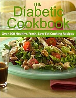 The Diabetic Cookbook: Over 500 Healthy Fresh Low-Fat Diabetic Cooking Recipes