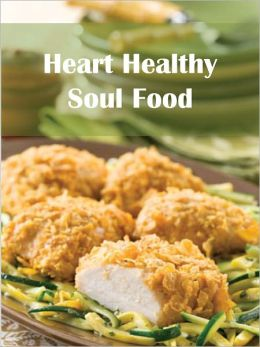 Heart Healthy Soul Food: Down Home African-American and Southern Cookbook