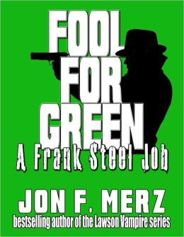 Fool For Green: A Frank Steel Job