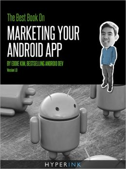 The Best Book On Marketing Your Android App (Sales, Marketing & Code Secrets)