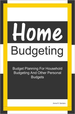 Home Budgeting: Budget Planning For Household Budgeting And Other Personal Budgets