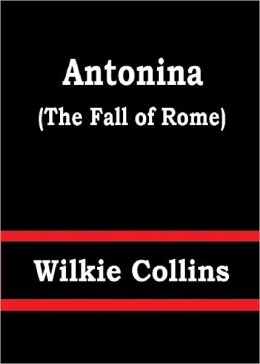 Antonina (The Fall of Rome) by Wilkie Collins