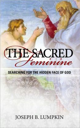 The Sacred Feminine: Searching for the Hidden Face of God