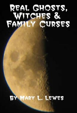 Real Ghosts, Witches and Family Curses