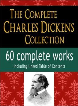 The Complete Charles Dickens Collection : 60 Complete Works : Including linked Table of Contents