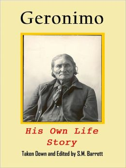 Geronimo: his own Story (with original photographs, edited for the Nook)