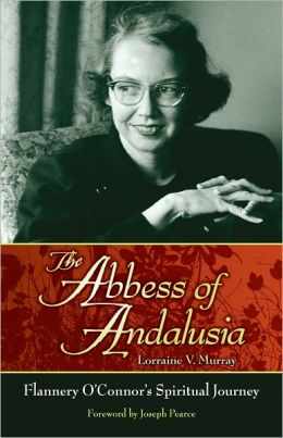 The Abbess of Andalusia: A Spiritual Biography of Flannery O'Connor