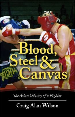 Blood, Steel & Canvas: The Asian Odyssey of a Fighter