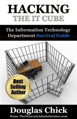 Hacking the IT Cube: Information Technology Department Survival Guide