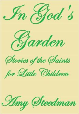 IN GOD'S GARDEN STORIES OF THE SAINTS FOR LITTLE CHILDREN