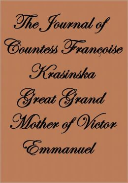 THE JOURNAL OF COUNTESS FRANÇOISE KRASINSKA GREAT GRAND MOTHER OF VICTOR EMMANUEL