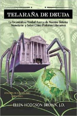 Telarana de Deuda: La Escandalosa Verdad Acerca de Nuestro Sistema Monetario y Sobre Como Podemos Liberarnos