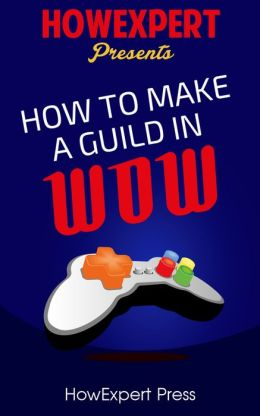 How To Run a WoW Guild - Your Step-By-Step Guide To Running a WoW Guild
