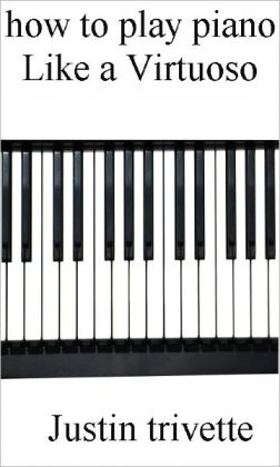How to play the piano like a Virtuoso