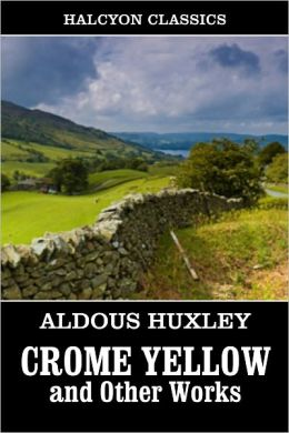 Crome Yellow and Other Works by Aldous Huxley