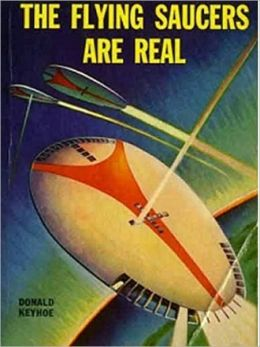 The Flying Saucers Are Real: Documented UFOs 1947-1950