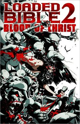 Loaded Bible 2 : Blood of Christ (Graphic Novel)
