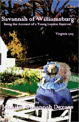 Savannah of Williamsburg: Being the Account of a Young London Squirrel - Virginia 1705