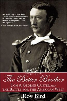 The Better Brother: Tom & George Custer and the Battle for the American West