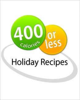 400 Calories or Less: Holiday Recipes Cookbook
