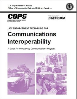 Law Enforcement Tech Guide for Communications Interoperability: A Guide for Interagency Communications Projects