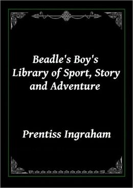 Beadle's Boy's Library of Sport, Story and Adventure (Adventures of Buffalo Bill from Boyhood to Manhood)