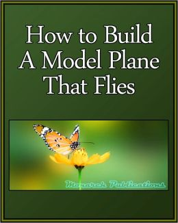 How to Build a Model Plane That Flies