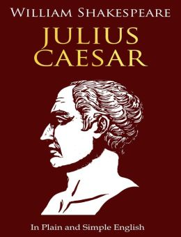 Julius Caesar In Plain and Simple English (A Modern Translation and the Original Version)
