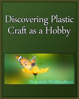 Discovering Plastic Crafting as a Hobby