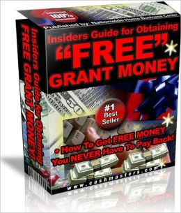 INSIDER GUIDE FOR OBTAINING FREE GRANT MONEY
