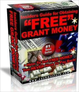 INSIDER GUIDE FOR OBTAINING FREE GRANT MONEY