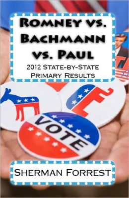 Romney vs. Bachmann vs. Paul: 2012 State-by-State Primary Results
