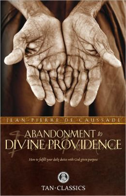 TAN Classic: Abandonment to Divine Providence: How to Fulfill Your Daily Duties With God Given Purpose