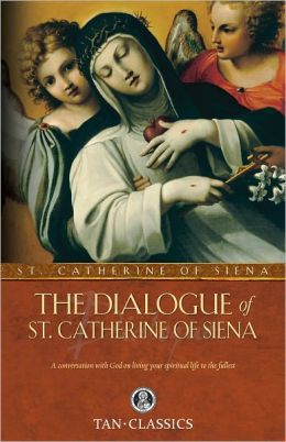 TAN Classic: The Dialogue of St. Catherine of Siena: A Conversation with God on Living Your Spiritual Life to the Fullest