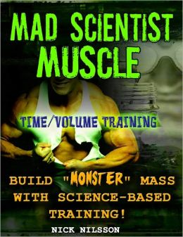 Mad Scientist Muscle - Time/Volume Training