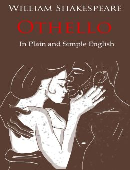 Othello Retold In Plain and Simple English (A Modern Translation and the Original Version)