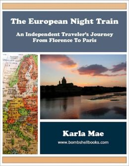 The European Night Train: An Independent Travel Journey From Florence To Paris