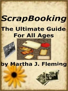 Scrap Booking The Ultimate Guide For All Ages