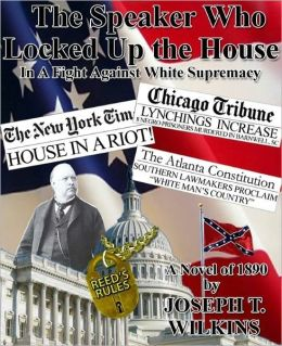 The Speaker Who Locked up the House: a novel about Tom Reed and the raucous 51st Congress