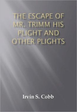 The Escape of Mr. Trimm His Plight and other Plights w/ Direct link technology (A Detective Classic)