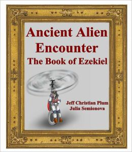 Ancient Alien Encounter The Book of Ezekiel: Ancient Alien Encounter, The Book of Ezekiel, Bible UFO Encounter