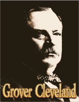 Grover Cleveland: Grover Cleveland Biography; The Life and Death of the 22nd and 24th President of the United States