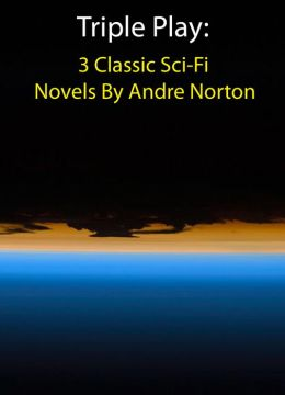 Triple Play: Three Classic Sci-Fi Novels By Andre Norton