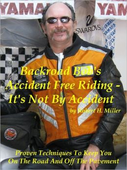 Motorcycle Safety (Vol. 1) Accident Free Riding, It's Not By Accident - Proven Techniques To Keep You On The Road And Off The Pavement