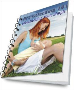 Breastfeeding 101: Breastfeeding Made Simple