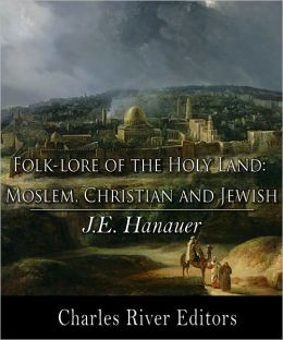 Folk-lore of the Holy Land: Moslem, Christian, and Jewish