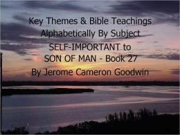 SELF-IMPORTANT to SON OF MAN - Book 27 - Key Themes By Subjects