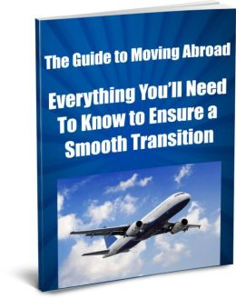 The Guide to Moving Abroad- Everything You'll Need To Know to Ensure a Smooth Transition
